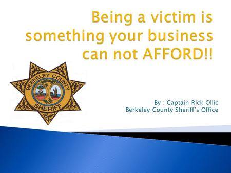 By : Captain Rick Ollic Berkeley County Sheriff's Office.