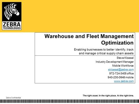 The right asset. In the right place. At the right time. Zebra Confidential Warehouse and Fleet Management Optimization Enabling businesses to better identify,