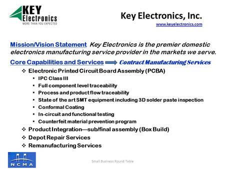 Mission/Vision Statement Key Electronics is the premier domestic electronics manufacturing service provider in the markets we serve. Core Capabilities.