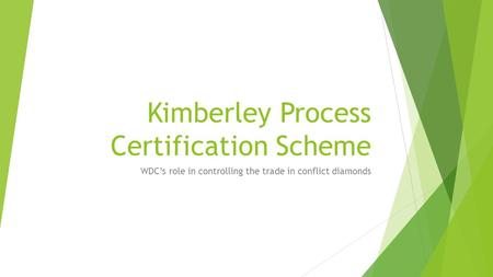 Kimberley Process Certification Scheme WDC's role in controlling the trade in conflict diamonds.