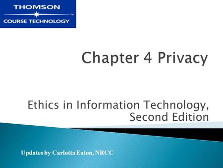 Ethics in Information Technology, Second Edition Updates by Carlotta Eaton, NRCC.