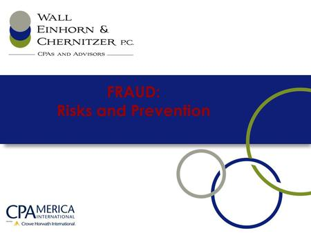 FRAUD: Risks and Prevention. Fraud: Risks and Prevention Implications of fraud What motivates one to commit fraud The importance of internal control Fraud.
