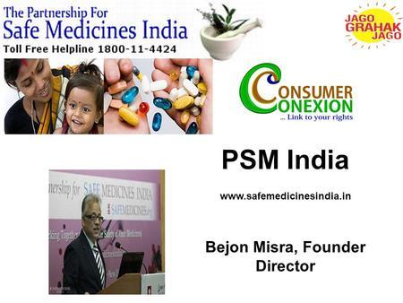 PSM India www.safemedicinesindia.in Bejon Misra, Founder Director.