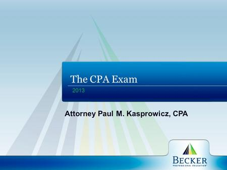 2013 The CPA Exam Attorney Paul M. Kasprowicz, CPA.