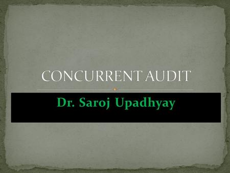 Dr. Saroj Upadhyay. Systematic examination <strong>of</strong> all financial transactions at a branch on continuous basis to ensure accuracy and due compliance with the.