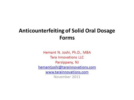 Anticounterfeiting of Solid Oral Dosage Forms Hemant N. Joshi, Ph.D., MBA Tara Innovations LLC Parsippany, NJ