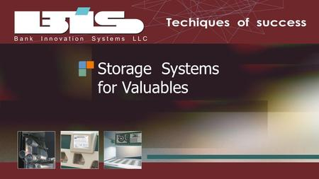 Storage Systems for Valuables. BIS LLC. is engaged in development of integrated solutions for support of the full life cycle of banknotes and other counterfeit-proof.