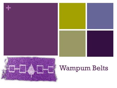 + Wampum Belts. + What are they made out of? Wampum belts are made of small, tubular beads 1/8 inches – 7/16 inches long in size. They were made out of.