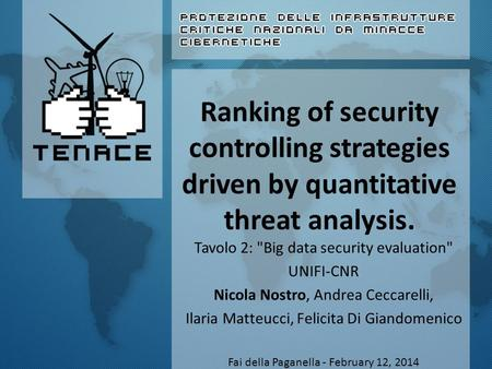 Ranking of security controlling strategies driven by quantitative threat analysis. Tavolo 2: Big data security evaluation UNIFI-CNR Nicola Nostro, Andrea.