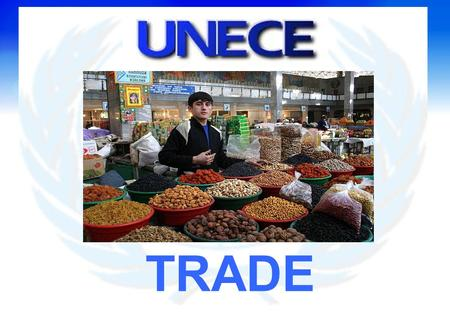 TRADE. Bringing Practical Tools To Trade Development and Integration In Europe, the Caucasus and Central Asia.