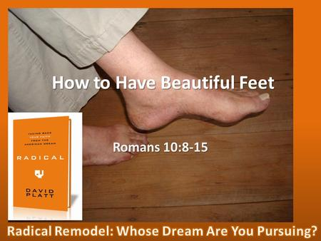 How to Have Beautiful Feet Romans 10:8-15. Consumerism Democracy Religious Evolution Mohammed.