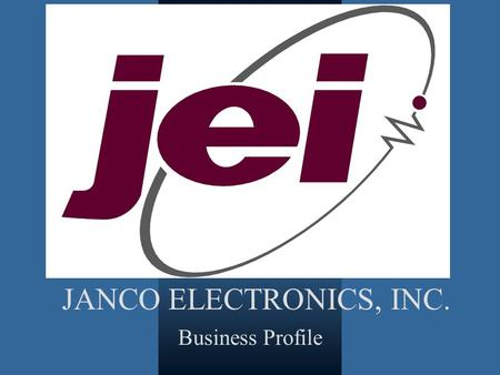 JANCO ELECTRONICS, INC. Business Profile. Since 1959 45,000 Sq Feet / 60 % Current Utilization 80 Employees/up to 3 shifts.
