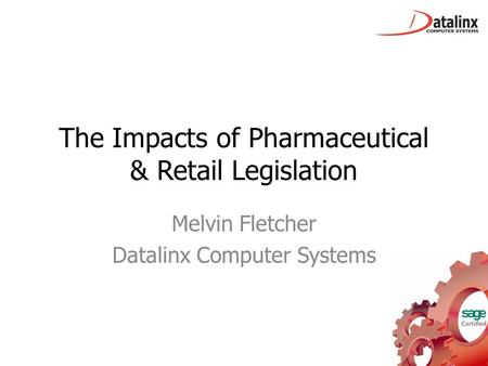 The Impacts of Pharmaceutical & Retail Legislation Melvin Fletcher Datalinx Computer Systems.