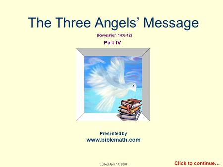 The Three Angels' Message Presented by www.biblemath.com Click to continue… Part IV (Revelation 14:6-12) Edited April 17, 2004.