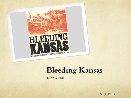 Bleeding Kansas 1853 – 1861 Silvia Kat Roa. Stephen A. Douglas of Illinois Loved the idea of Manifest Destiny and popular sovereignty Transcontinental.