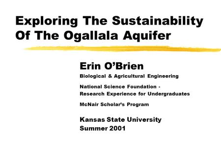 Exploring The Sustainability Of The Ogallala Aquifer Erin O'Brien Biological & Agricultural Engineering National Science Foundation - Research Experience.