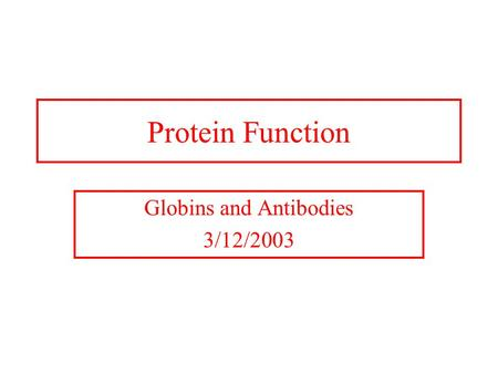 Protein Function Globins and Antibodies 3/12/2003.