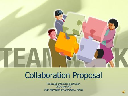 Collaboration Proposal Proposed Interaction between CSDL and AAI With Narration by Nicholas J. Parks.