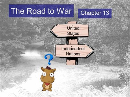 The Road to War Chapter 13 Independent Nations United States.