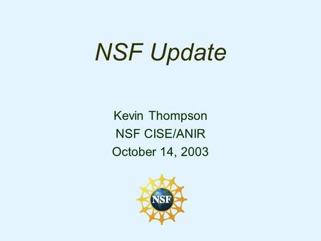 NSF Update Kevin Thompson NSF CISE/ANIR October 14, 2003.