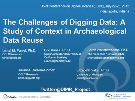 The world's libraries. Connected. The Challenges of Digging Data: A Study of Context in Archaeological Data Reuse Joint Conference on Digital Libraries.
