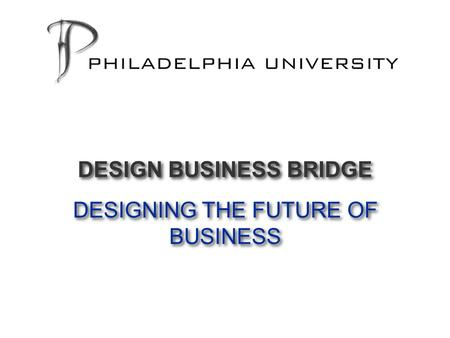 DESIGNING THE FUTURE OF BUSINESS DESIGN BUSINESS BRIDGE.