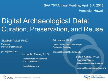 The world's libraries. Connected. Digital Archaeological Data: Curation, Preservation, and Reuse SAA 75 th Annual Meeting, April 3-7, 2013 Honolulu, Hawaii.