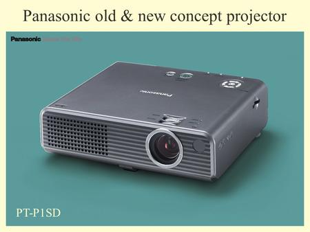 Panasonic old & new concept projector PT-P1SD. What do you do with your pictures? Digital Camera View on PC Print out Are they lost in your hard drive?