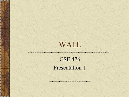 WALL CSE 476 Presentation 1. Group Members Robin Battey Travis Martin Lindsey Irwin (presenting)