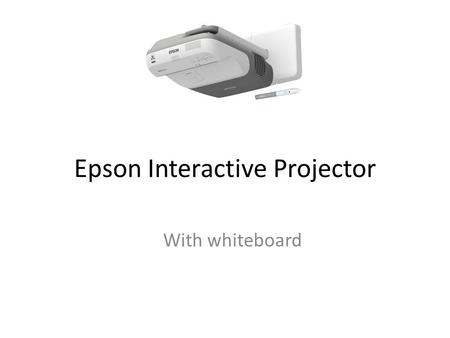Epson Interactive Projector With whiteboard. Two Modes: Annotation White Board Two Modes Annotation Whiteboard The Annotation mode let you write /draw.