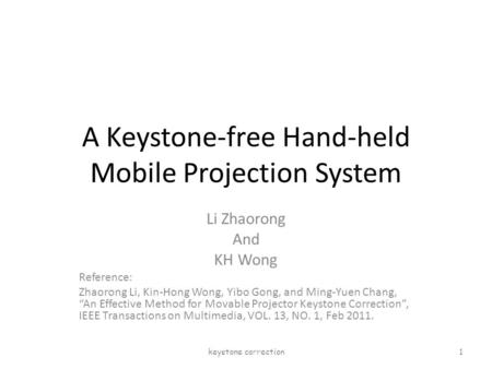 "A Keystone-free Hand-held Mobile Projection System Li Zhaorong And KH Wong Reference: Zhaorong Li, Kin-Hong Wong, Yibo Gong, and Ming-Yuen Chang, ""An Effective."