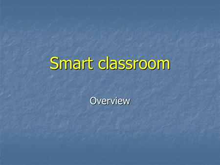 Smart classroom Overview. What is a Smart Classroom? Any room that has been enhanced by technology Any room that has been enhanced by technology Basic.