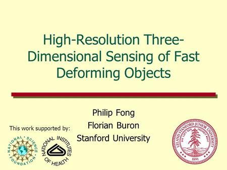 High-Resolution Three- Dimensional Sensing of Fast Deforming Objects Philip Fong Florian Buron Stanford University This work supported by: