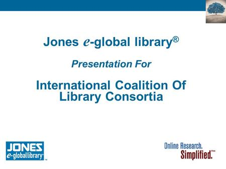 Jones e -global library ® Presentation For International Coalition Of Library Consortia.