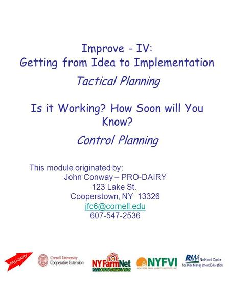 Improve - IV: Getting from Idea to Implementation Tactical Planning Is it Working? How Soon will You Know? Control Planning This module originated by: