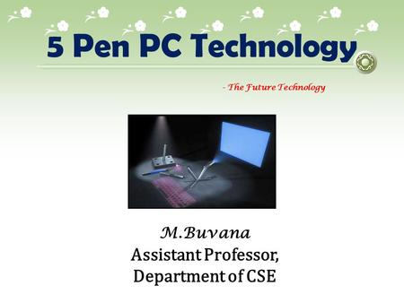 5 Pen PC Technology Assistant Professor, Department of CSE M.Buvana