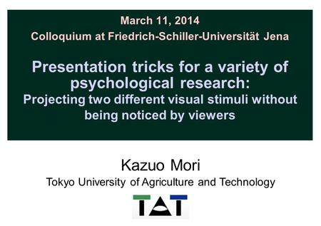 March 11, 2014 Colloquium at Friedrich-Schiller-Universität Jena Presentation tricks for a variety of psychological research: Projecting two different.