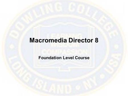 Macromedia Director 8 Foundation Level Course. What is Director? Director is a challenging program for creating animation and multimedia productions for.