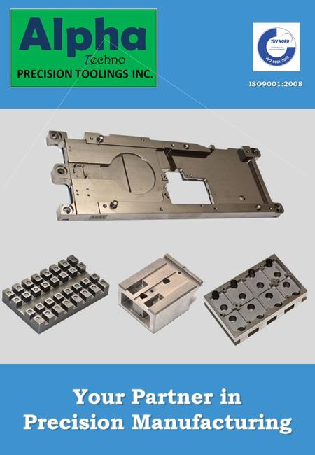 Alpha Techno Precision Tooling is specialized in manufacturing of high quality machined components and assemblies in a wide range of materials. The company.