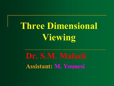 Three Dimensional Viewing Dr. S.M. Malaek Assistant: M. Younesi.