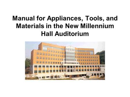 Manual for Appliances, Tools, and Materials in the New Millennium Hall Auditorium.
