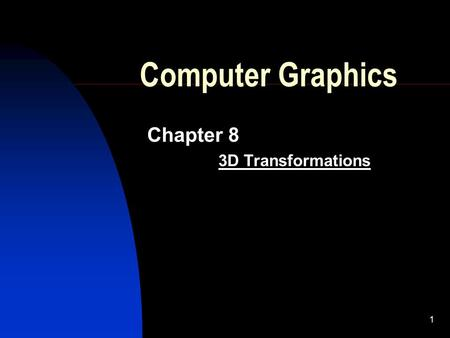 1 Computer Graphics Chapter 8 3D Transformations.