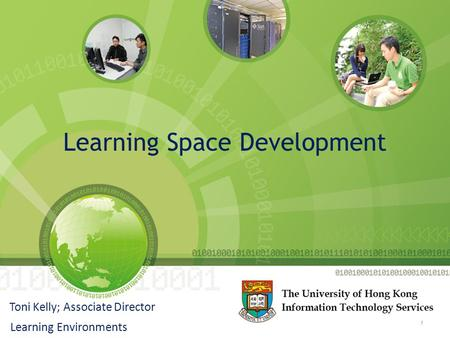Learning Space Development Toni Kelly; Associate Director Learning Environments 1.