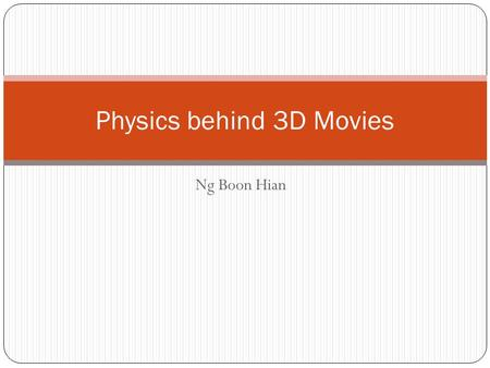 Ng Boon Hian Physics behind 3D Movies. Case Study – 3D movies With 3D viewing technology offered in cinemas, many people are fast to snap up on the tickets.