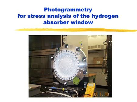 Photogrammetry for stress analysis of the hydrogen absorber window.