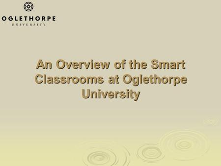 An Overview of the Smart Classrooms at Oglethorpe University.