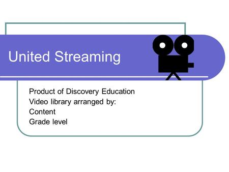 United Streaming Product of Discovery Education Video library arranged by: Content Grade level.