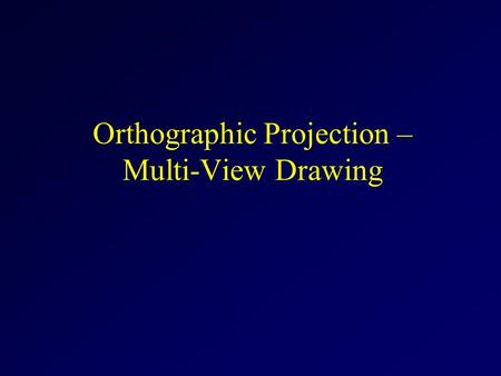 Orthographic Projection – Multi-View Drawing