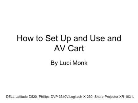 How to Set Up and Use and AV Cart By Luci Monk DELL Latitude D520, Phillips DVP 3340V,Logitech X-230, Sharp Projector XR-10X-L.