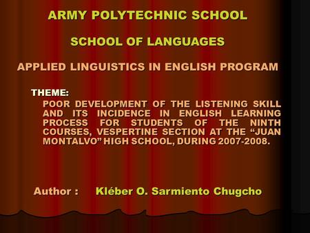 ARMY POLYTECHNIC SCHOOL SCHOOL OF LANGUAGES APPLIED LINGUISTICS IN ENGLISH PROGRAM Author : Kléber O. Sarmiento Chugcho THEME: POOR DEVELOPMENT OF THE.